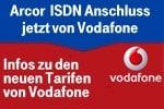 Arcor ISDN eingestellt - Telefonanschluss jetzt von Vodafone