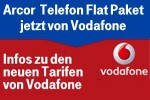 Vodafone Telefon Tarife ersetzen Arcor Telefon Flat Paket